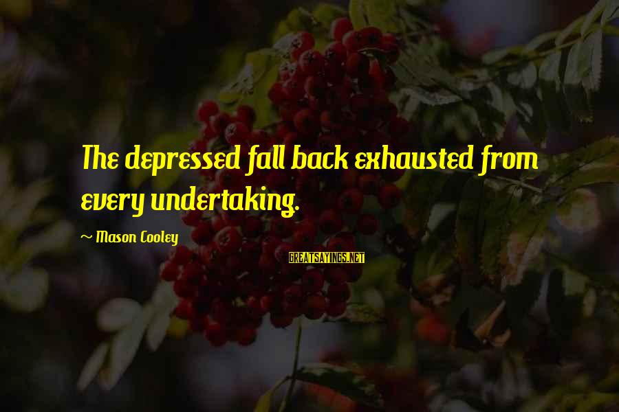 Mason Cooley Sayings By Mason Cooley: The depressed fall back exhausted from every undertaking.