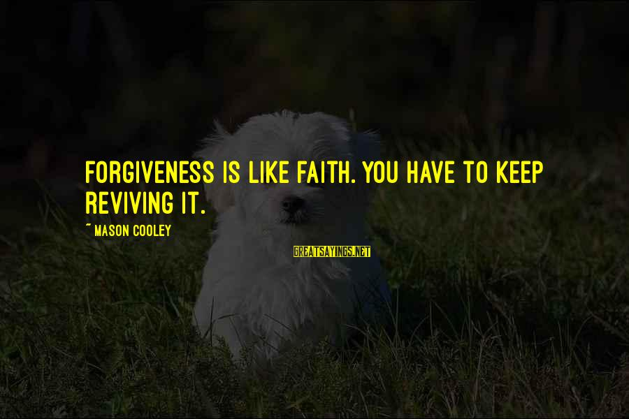 Mason Cooley Sayings By Mason Cooley: Forgiveness is like faith. You have to keep reviving it.
