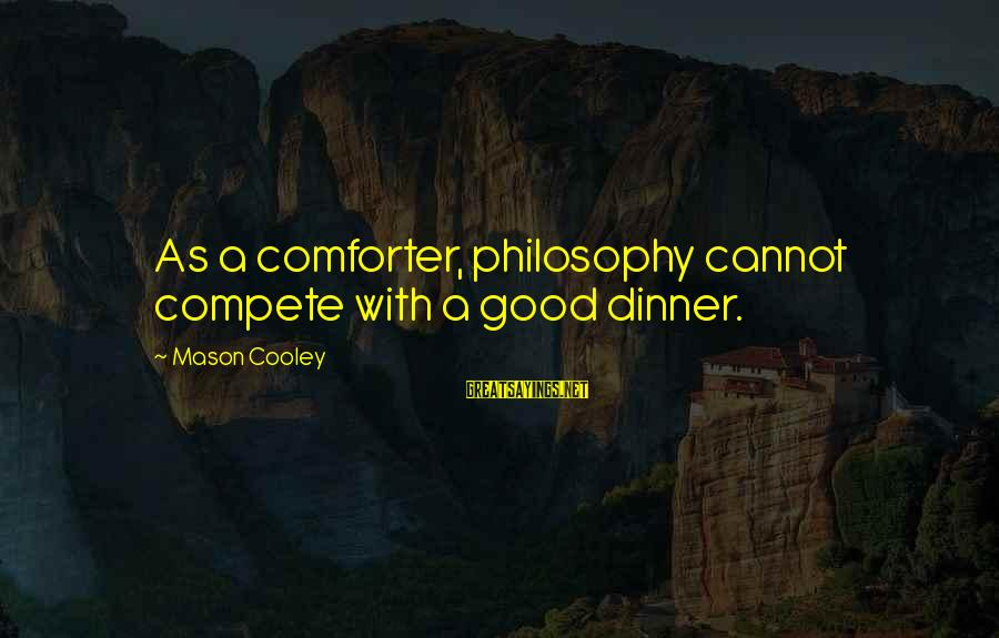 Mason Cooley Sayings By Mason Cooley: As a comforter, philosophy cannot compete with a good dinner.