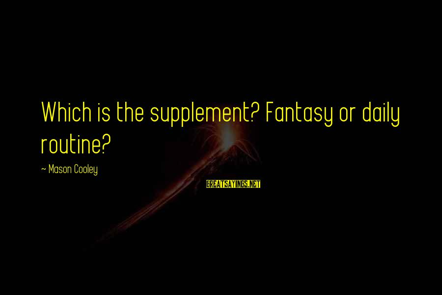 Mason Cooley Sayings By Mason Cooley: Which is the supplement? Fantasy or daily routine?