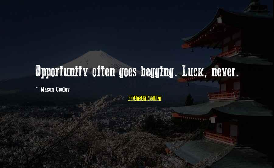 Mason Cooley Sayings By Mason Cooley: Opportunity often goes begging. Luck, never.