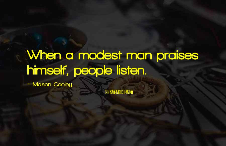 Mason Cooley Sayings By Mason Cooley: When a modest man praises himself, people listen.