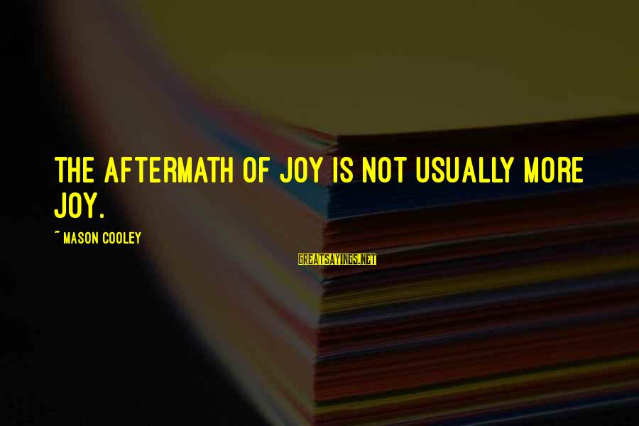 Mason Cooley Sayings By Mason Cooley: The aftermath of joy is not usually more joy.