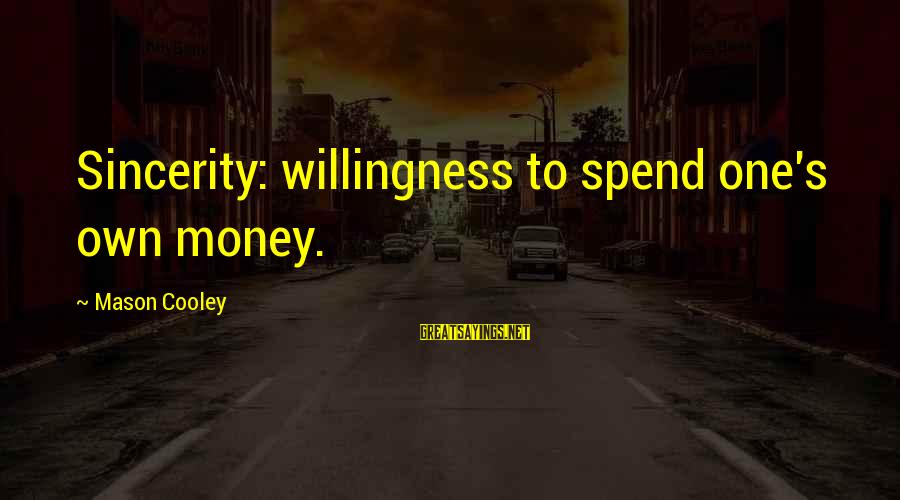 Mason Cooley Sayings By Mason Cooley: Sincerity: willingness to spend one's own money.