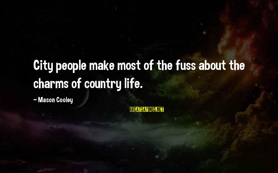 Mason Cooley Sayings By Mason Cooley: City people make most of the fuss about the charms of country life.