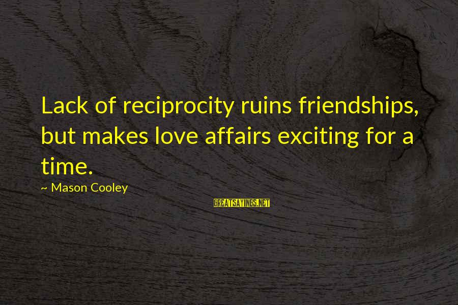 Mason Cooley Sayings By Mason Cooley: Lack of reciprocity ruins friendships, but makes love affairs exciting for a time.