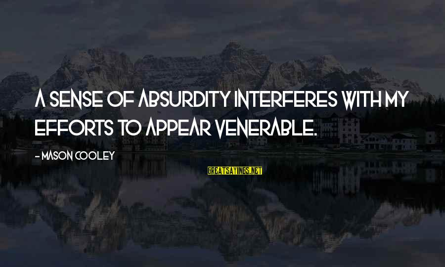 Mason Cooley Sayings By Mason Cooley: A sense of absurdity interferes with my efforts to appear venerable.