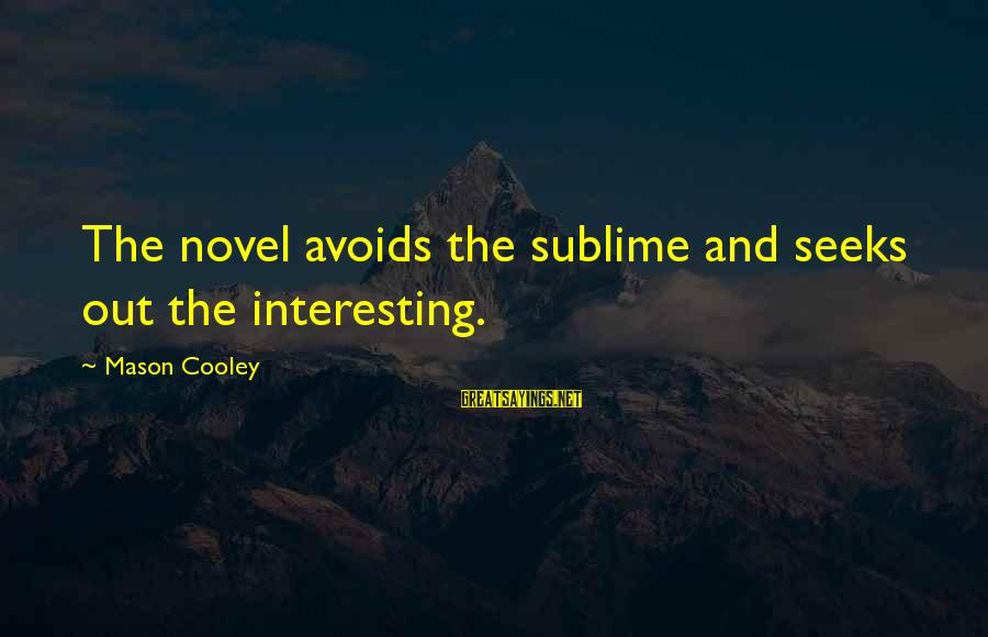 Mason Cooley Sayings By Mason Cooley: The novel avoids the sublime and seeks out the interesting.