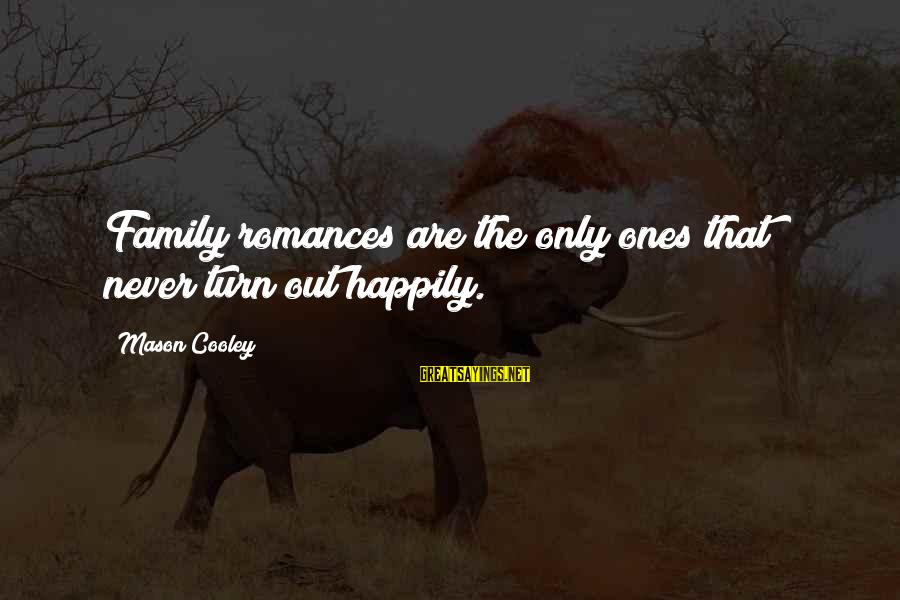 Mason Cooley Sayings By Mason Cooley: Family romances are the only ones that never turn out happily.