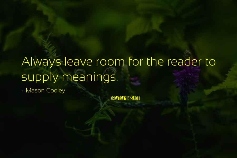 Mason Cooley Sayings By Mason Cooley: Always leave room for the reader to supply meanings.