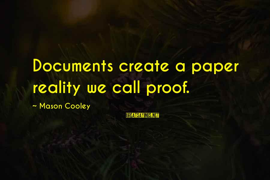 Mason Cooley Sayings By Mason Cooley: Documents create a paper reality we call proof.
