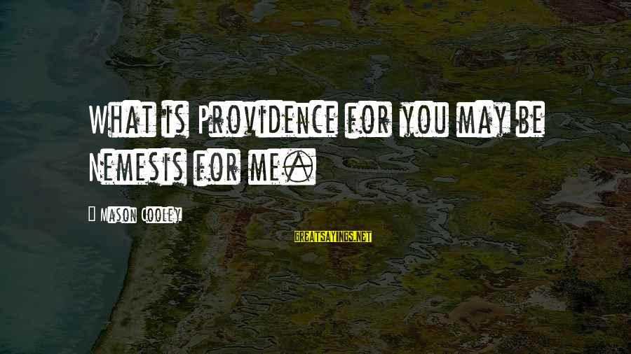 Mason Cooley Sayings By Mason Cooley: What is Providence for you may be Nemesis for me.