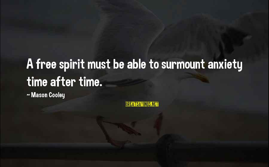 Mason Cooley Sayings By Mason Cooley: A free spirit must be able to surmount anxiety time after time.
