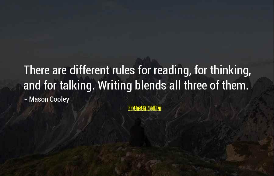 Mason Cooley Sayings By Mason Cooley: There are different rules for reading, for thinking, and for talking. Writing blends all three