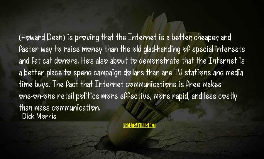 Mass Media And Politics Sayings By Dick Morris: (Howard Dean) is proving that the Internet is a better, cheaper, and faster way to