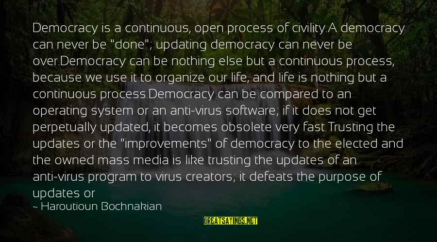 """Mass Media And Politics Sayings By Haroutioun Bochnakian: Democracy is a continuous, open process of civility.A democracy can never be """"done""""; updating democracy"""