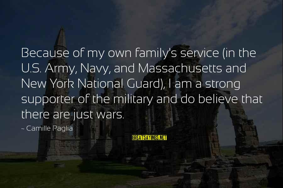 Massachusetts Sayings By Camille Paglia: Because of my own family's service (in the U.S. Army, Navy, and Massachusetts and New