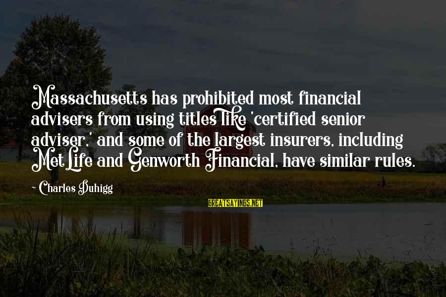 Massachusetts Sayings By Charles Duhigg: Massachusetts has prohibited most financial advisers from using titles like 'certified senior adviser,' and some