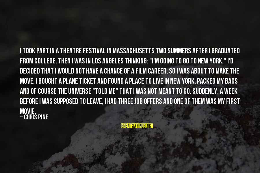 Massachusetts Sayings By Chris Pine: I took part in a theatre festival in Massachusetts two summers after I graduated from