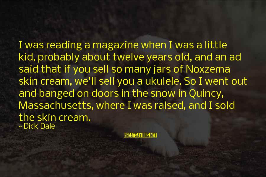 Massachusetts Sayings By Dick Dale: I was reading a magazine when I was a little kid, probably about twelve years