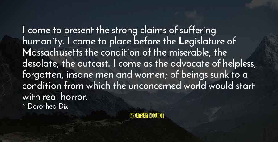 Massachusetts Sayings By Dorothea Dix: I come to present the strong claims of suffering humanity. I come to place before