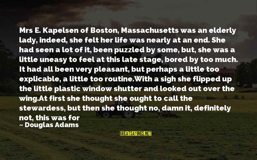 Massachusetts Sayings By Douglas Adams: Mrs E. Kapelsen of Boston, Massachusetts was an elderly lady, indeed, she felt her life