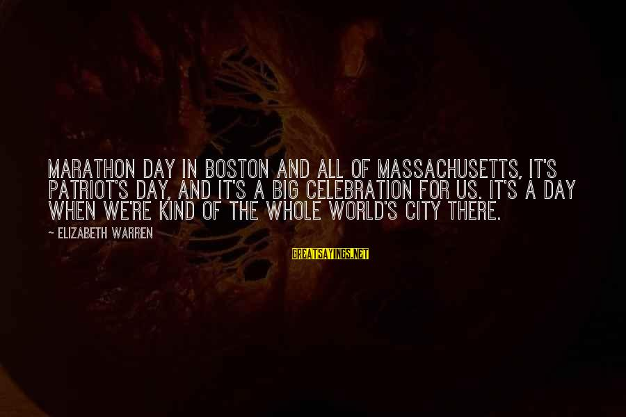 Massachusetts Sayings By Elizabeth Warren: Marathon Day in Boston and all of Massachusetts, it's Patriot's Day, and it's a big