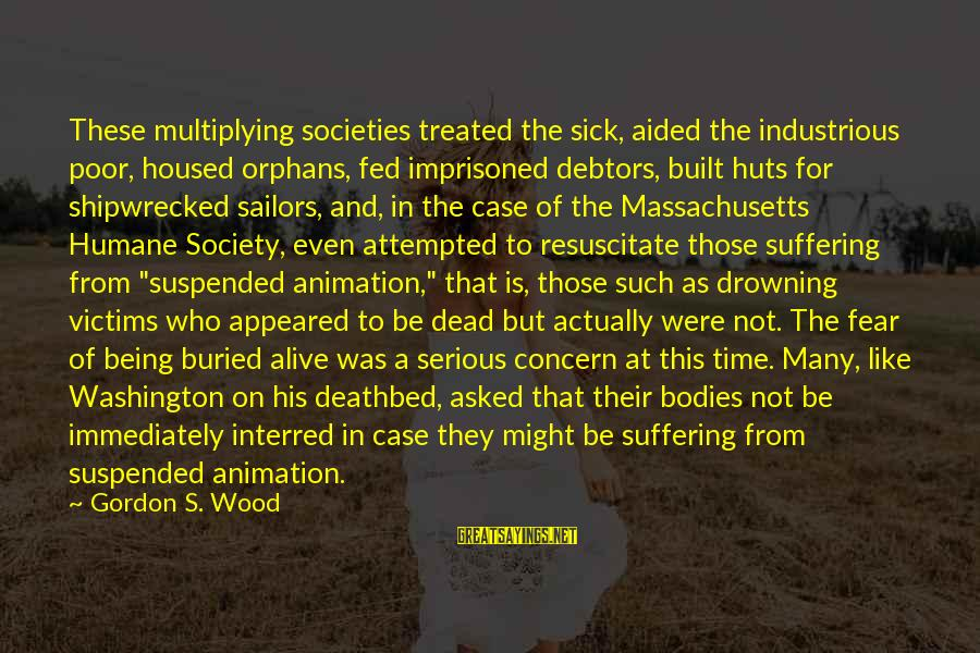 Massachusetts Sayings By Gordon S. Wood: These multiplying societies treated the sick, aided the industrious poor, housed orphans, fed imprisoned debtors,