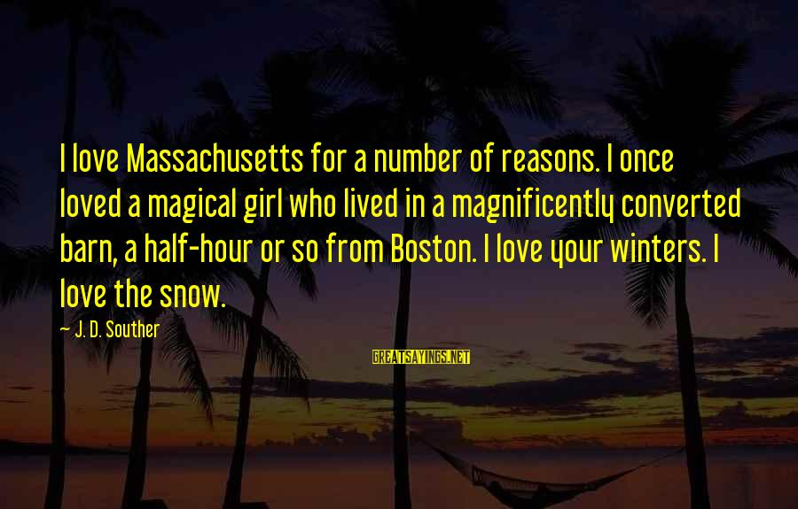 Massachusetts Sayings By J. D. Souther: I love Massachusetts for a number of reasons. I once loved a magical girl who