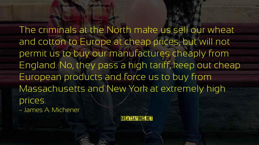 Massachusetts Sayings By James A. Michener: The criminals at the North make us sell our wheat and cotton to Europe at