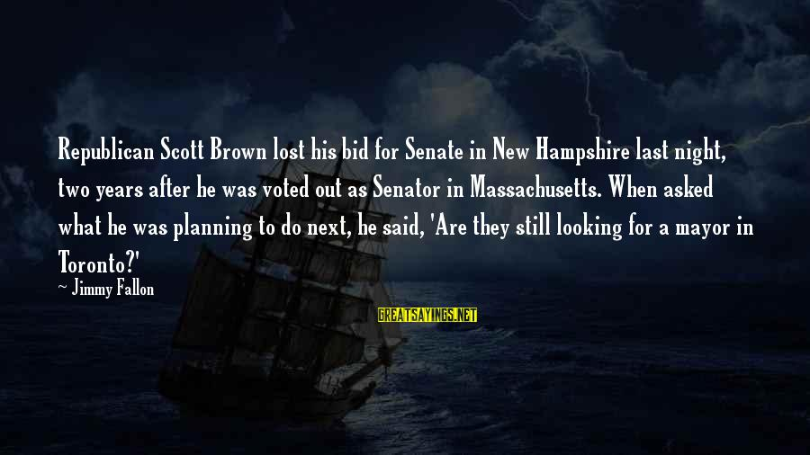 Massachusetts Sayings By Jimmy Fallon: Republican Scott Brown lost his bid for Senate in New Hampshire last night, two years