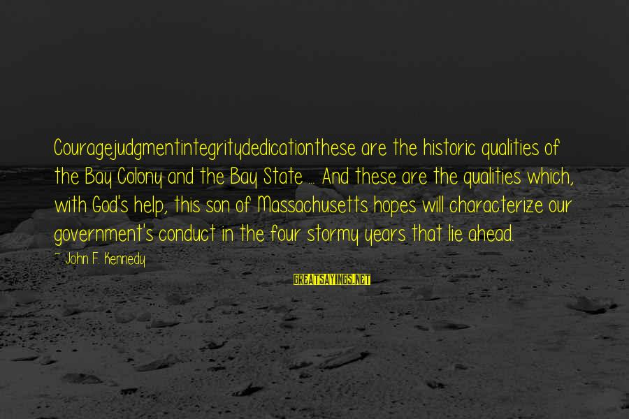 Massachusetts Sayings By John F. Kennedy: Couragejudgmentintegritydedicationthese are the historic qualities of the Bay Colony and the Bay State ... And
