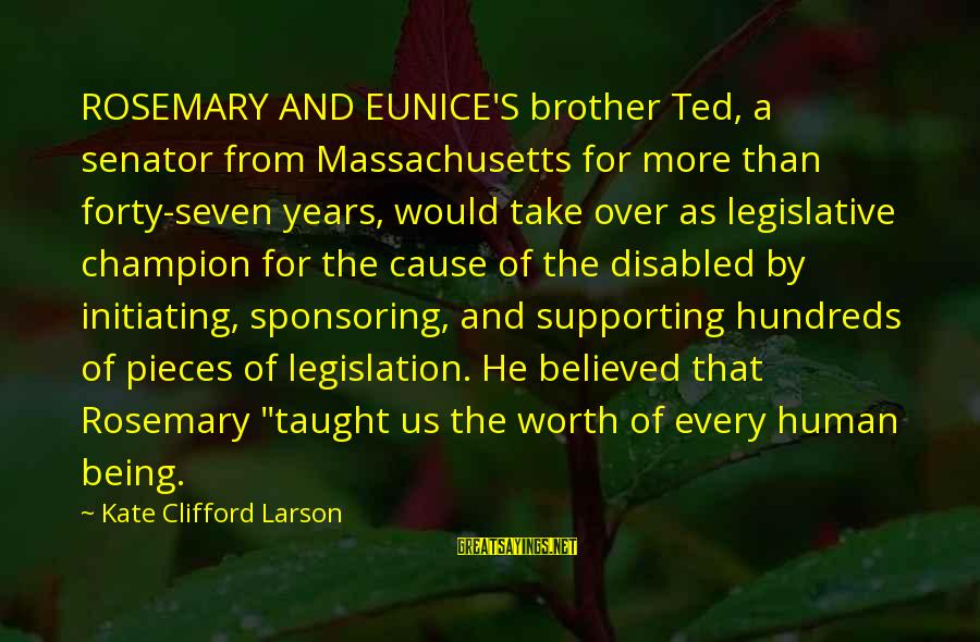 Massachusetts Sayings By Kate Clifford Larson: ROSEMARY AND EUNICE'S brother Ted, a senator from Massachusetts for more than forty-seven years, would