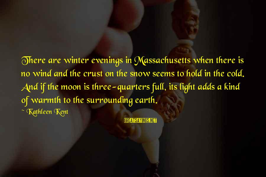 Massachusetts Sayings By Kathleen Kent: There are winter evenings in Massachusetts when there is no wind and the crust on