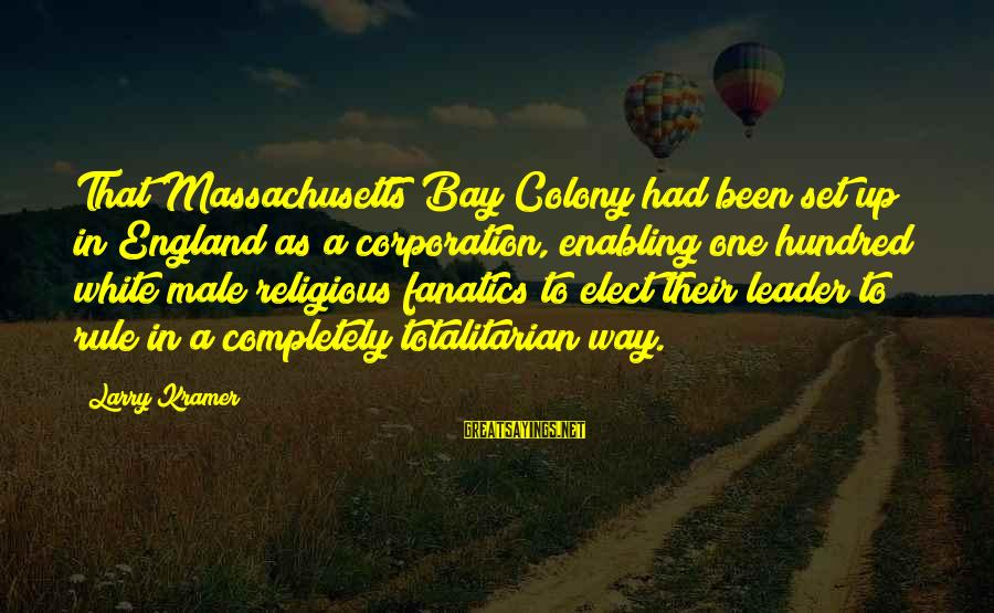 Massachusetts Sayings By Larry Kramer: That Massachusetts Bay Colony had been set up in England as a corporation, enabling one