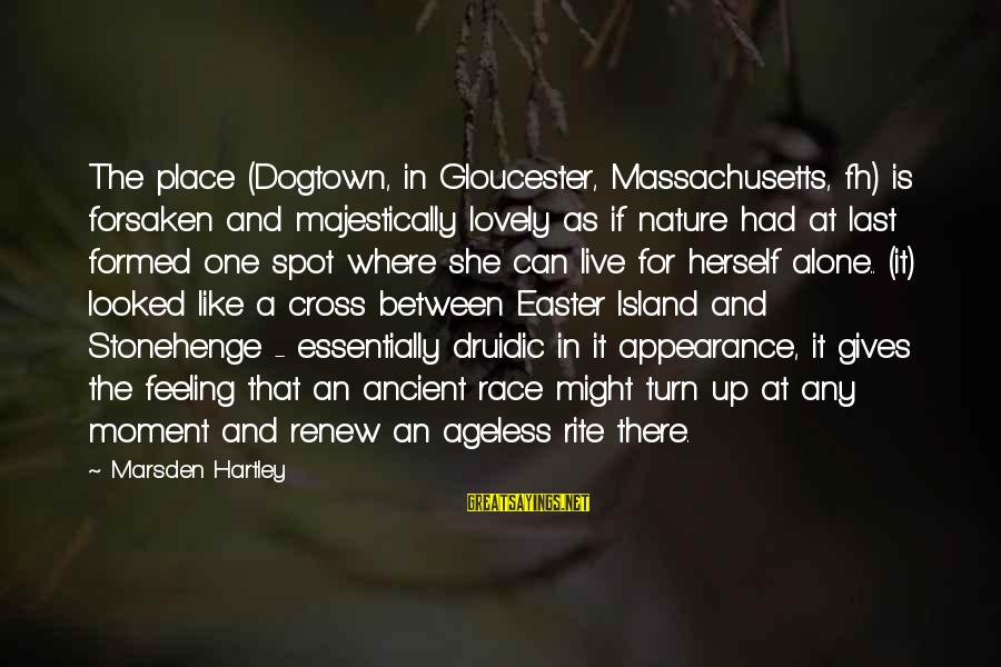Massachusetts Sayings By Marsden Hartley: The place (Dogtown, in Gloucester, Massachusetts, fh) is forsaken and majestically lovely as if nature