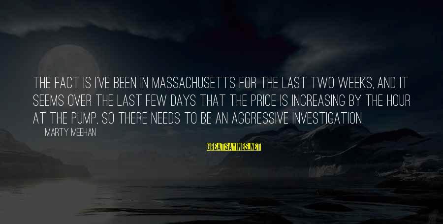 Massachusetts Sayings By Marty Meehan: The fact is I've been in Massachusetts for the last two weeks, and it seems