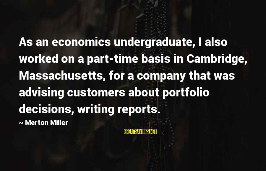 Massachusetts Sayings By Merton Miller: As an economics undergraduate, I also worked on a part-time basis in Cambridge, Massachusetts, for