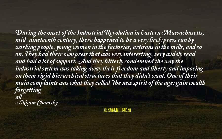 Massachusetts Sayings By Noam Chomsky: During the onset of the Industrial Revolution in Eastern Massachusetts, mid-nineteenth century, there happened to