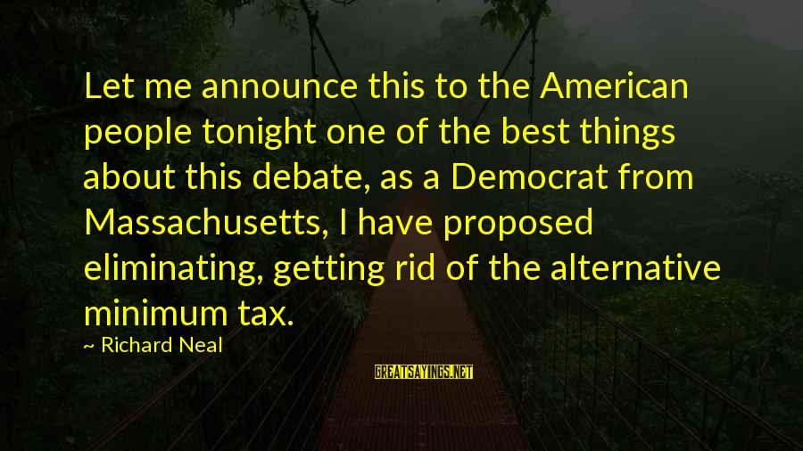 Massachusetts Sayings By Richard Neal: Let me announce this to the American people tonight one of the best things about