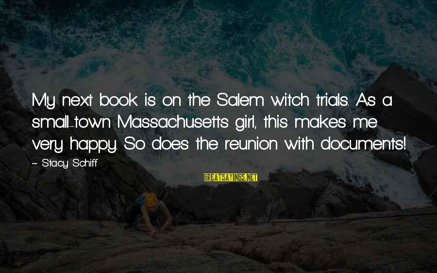 Massachusetts Sayings By Stacy Schiff: My next book is on the Salem witch trials. As a small-town Massachusetts girl, this