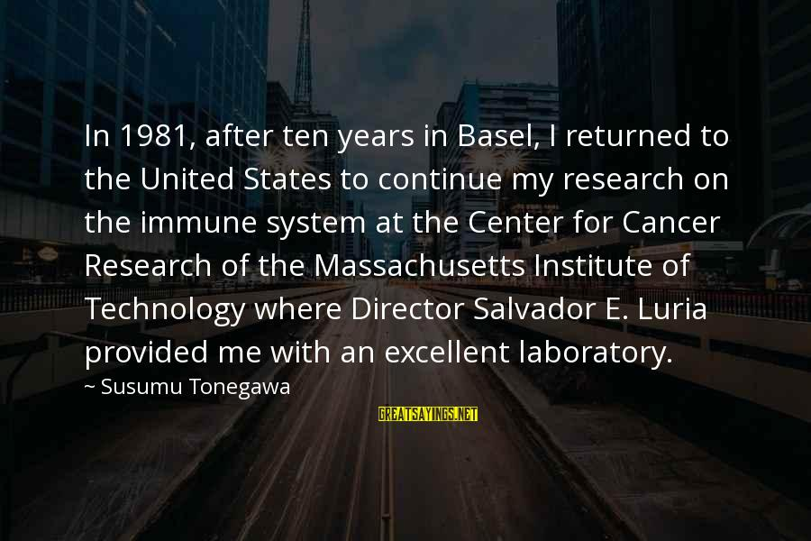 Massachusetts Sayings By Susumu Tonegawa: In 1981, after ten years in Basel, I returned to the United States to continue