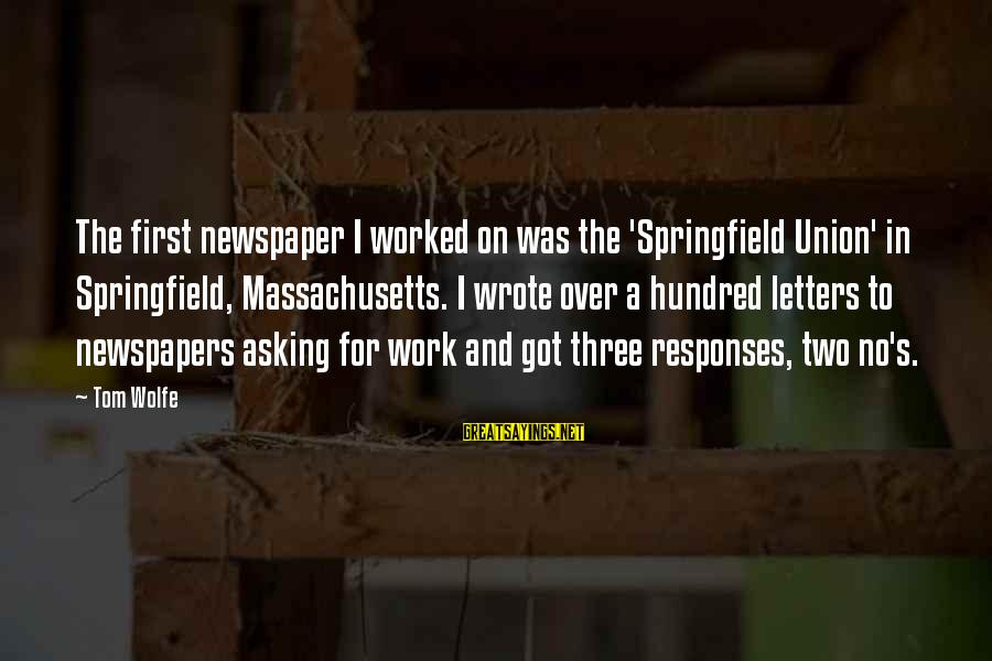 Massachusetts Sayings By Tom Wolfe: The first newspaper I worked on was the 'Springfield Union' in Springfield, Massachusetts. I wrote
