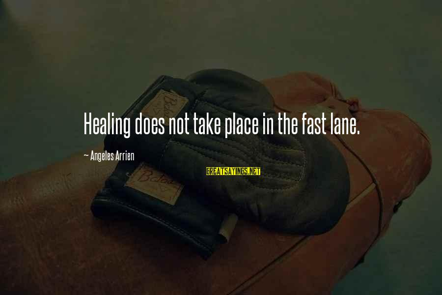 Massage Healing Sayings By Angeles Arrien: Healing does not take place in the fast lane.