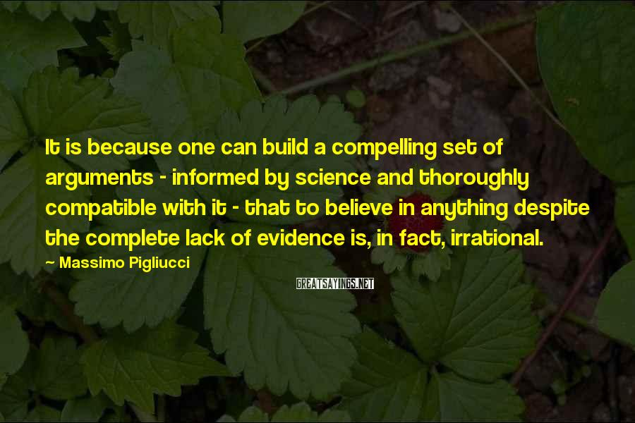 Massimo Pigliucci Sayings: It is because one can build a compelling set of arguments - informed by science