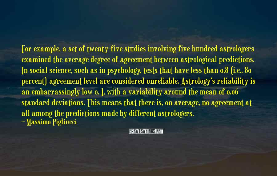Massimo Pigliucci Sayings: For example, a set of twenty-five studies involving five hundred astrologers examined the average degree
