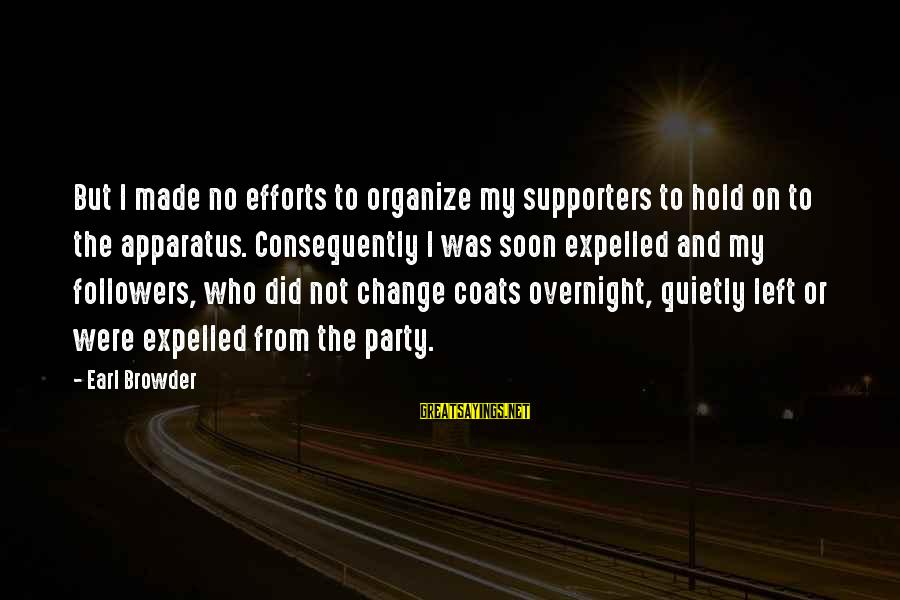 Mast Malang Sayings By Earl Browder: But I made no efforts to organize my supporters to hold on to the apparatus.