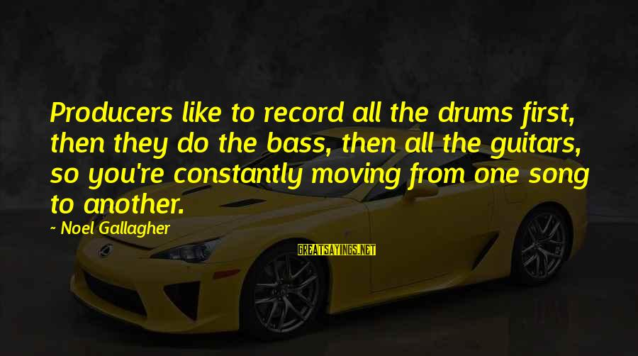 Mast Malang Sayings By Noel Gallagher: Producers like to record all the drums first, then they do the bass, then all