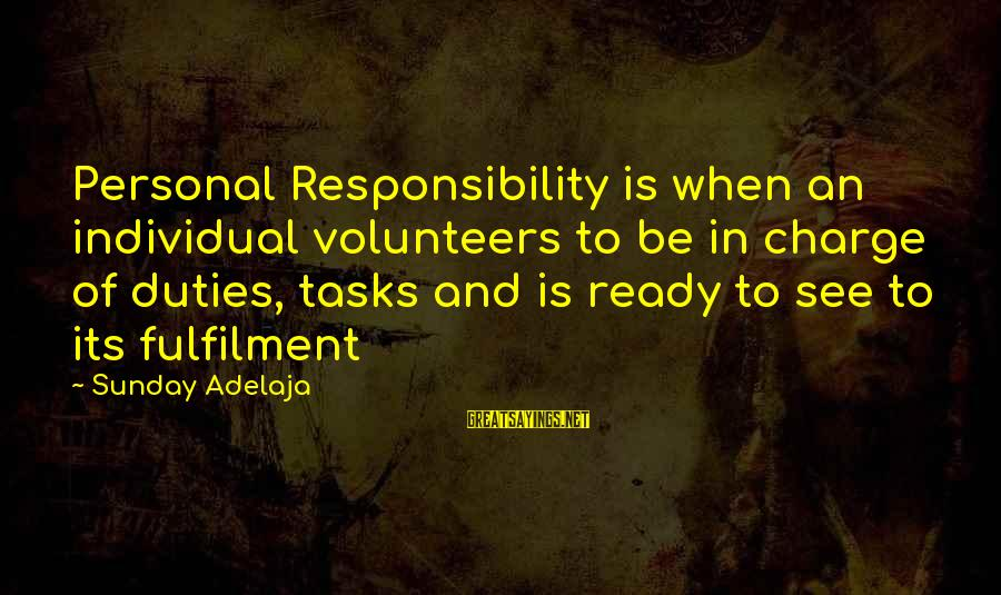 Mast Malang Sayings By Sunday Adelaja: Personal Responsibility is when an individual volunteers to be in charge of duties, tasks and