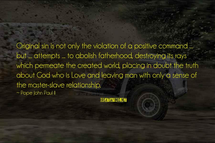 Master Slave Relationship Sayings By Pope John Paul II: Original sin is not only the violation of a positive command ... but ... attempts